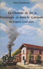 Le chemin de fer à Montargis et dans le Gâtinais