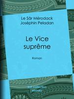 Vente Livre Numérique : Le Vice suprême  - le Sâr Mérodack Joséphin Peladan - Jules Barbey d'Aurevilly