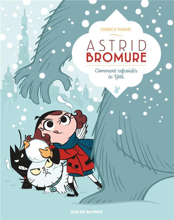 Astrid Bromure T.5 ; comment refroidir le Yéti