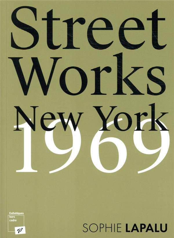 Street works ; New York, 1969