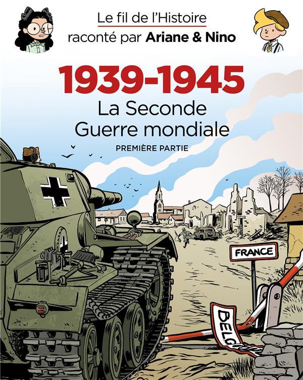 Le fil de l'Histoire raconté par Ariane & Nino ; 1939 - 1945 : la Seconde Guerre mondiale racontée aux enfants