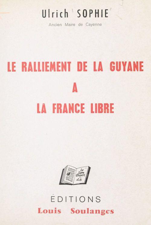 Le ralliement de la Guyane à la France libre, 16-17 mars 1943