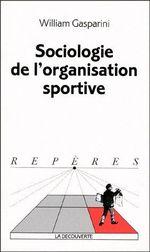 Couverture de Sociologie de l'organisation sportive