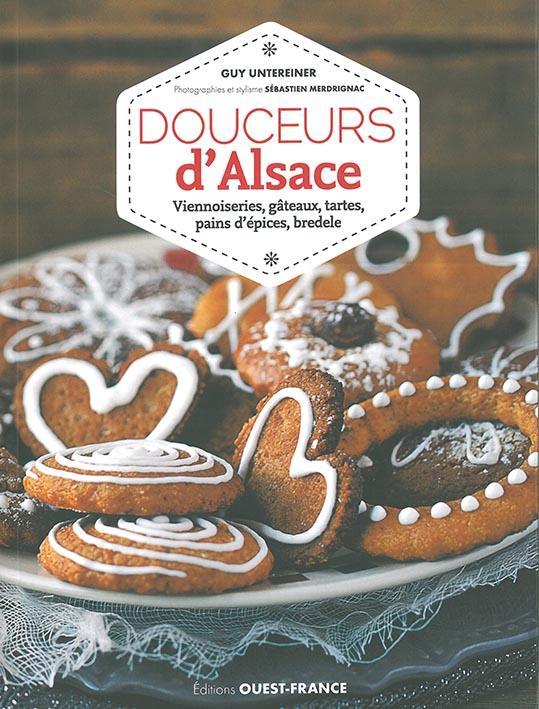 Douceurs d'Alsace ; viennoiseries, gâteaux, tartes, pains d'épices, bredele