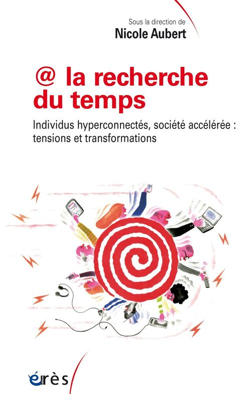 @ la recherche du temps ; individus hyperconnectés, société accélérée : tensions et transformations
