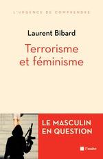 Terrorisme et féminisme  - Laurent Bibard