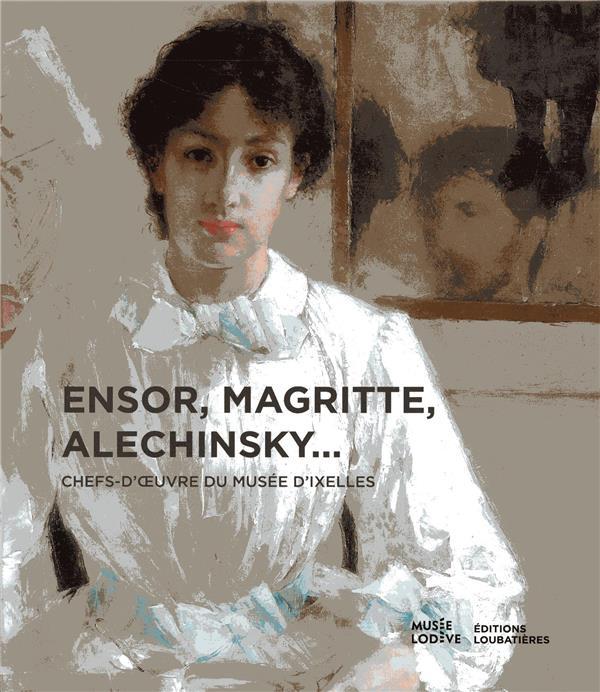 Ensor, Magritte, Alechinsky... ; chefs-d'oeuvre du musée d'Ixelles