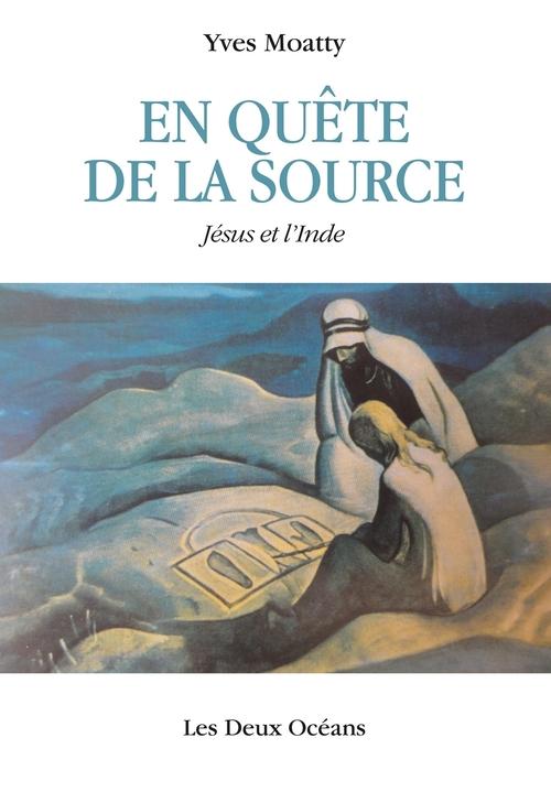 En quête de la source ; Jésus et l'Inde