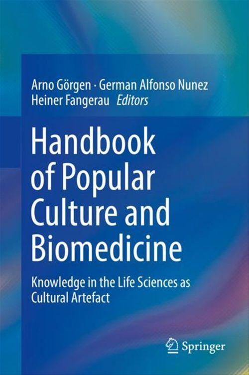 Handbook of Popular Culture and Biomedicine  - Heiner Fangerau  - Arno Görgen  - German Alfonso Nunez