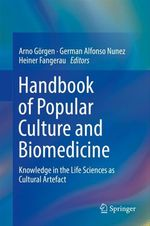 Handbook of Popular Culture and Biomedicine  - Heiner Fangerau - Arno Görgen - German Alfonso Nunez