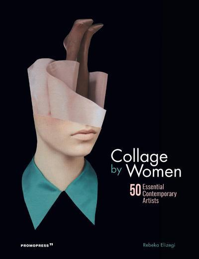 Collage by women ; 50 essential contemporary artists