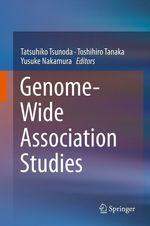 Genome-Wide Association Studies  - Yusuke Nakamura - Tatsuhiko Tsunoda - Toshihiro Tanaka