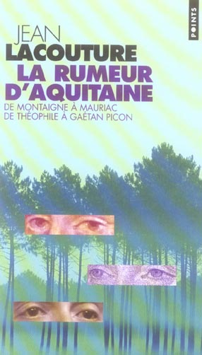 LA RUMEUR D'AQUITAINE. DE MONTAIGNE A MAURIAC DE THEOPHILE A GAETAN PICON