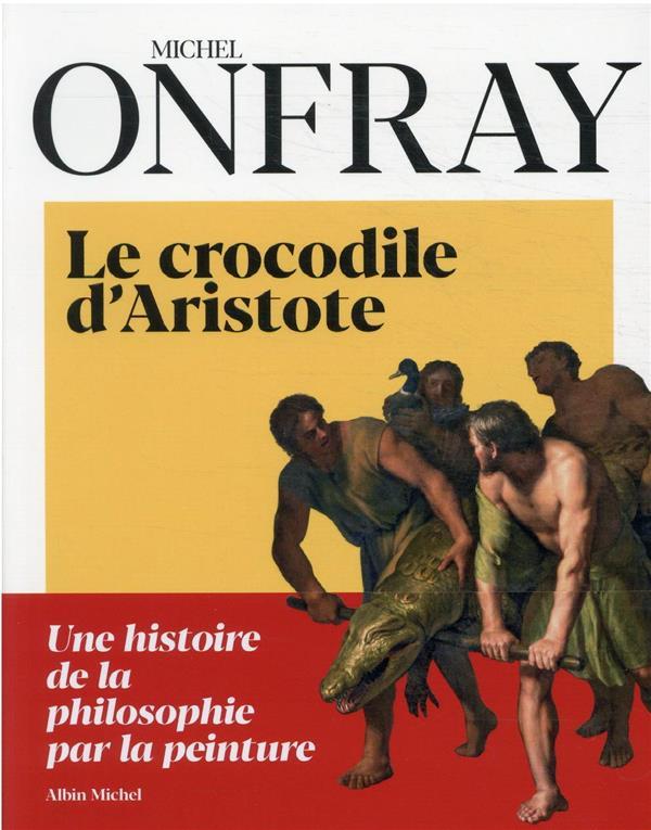 Le crocodile d'Aristote ; une histoire de la philosophie par la peinture