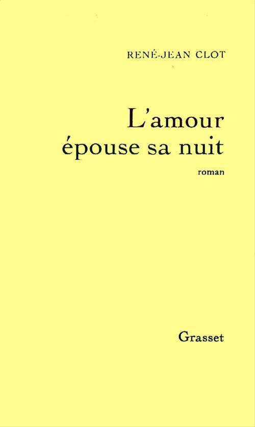 L'amour épouse sa nuit  - René-Jean Clot