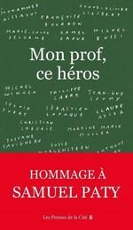Mon prof, ce héros  - Claude AZIZA - Marie-Laure DEL - Laure Buisson - Mohammed Aïssaoui - Kamel DAOUD - Françoise Bourdon - Michel Bussi - Collectif