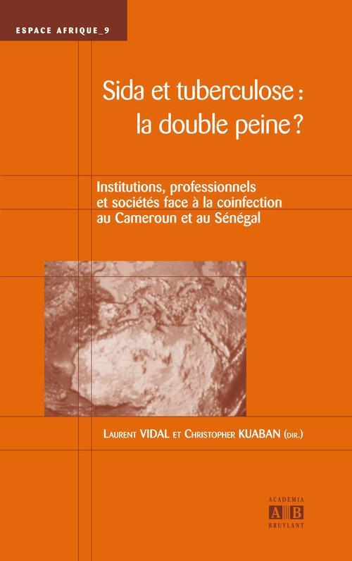Sida et tuberculose : la double peine ? institutions, professionnels et sociétés face à la coinfection au Cameroun et au Sénégal