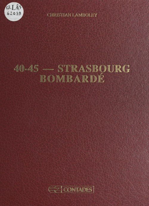 40-45 : Strasbourg bombardé  - Christian Lamboley