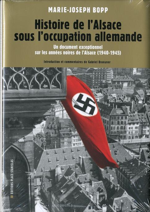 L'Alsace sous l'occupation allemande ; un document exceptionnel sur les années noires de l'Alsace (1940-1945)