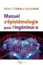 Manuel d'épistémologie pour ingénieur.e  - Michel J.-F. Dubois - Nicolas Brault