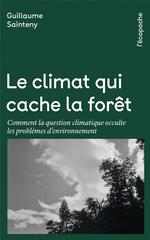 Couverture de Le Climat Qui Cache La Foret - Comment La Question Climatiqu