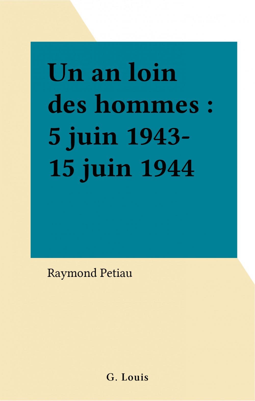 Un an loin des hommes : 5 juin 1943-15 juin 1944