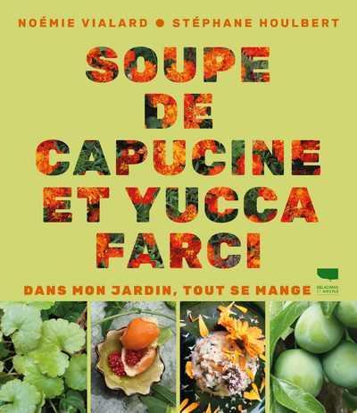 Soupe de capucine et yucca farci : dans mon jardin, tout se mange