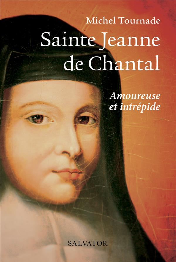 Sainte Jeanne de Chantal ; amoureuse et intrépide