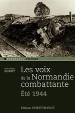 Les voix de la Normandie combattante ; été 1944  - Marie-Jo Bonnet