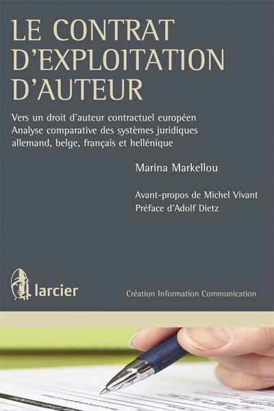 Le contrat d'exploitation d'auteur ; vers un droit d'auteur contractuel européen ; analyse comparative des systèmes juridiques allemand, belge, français et hellénique