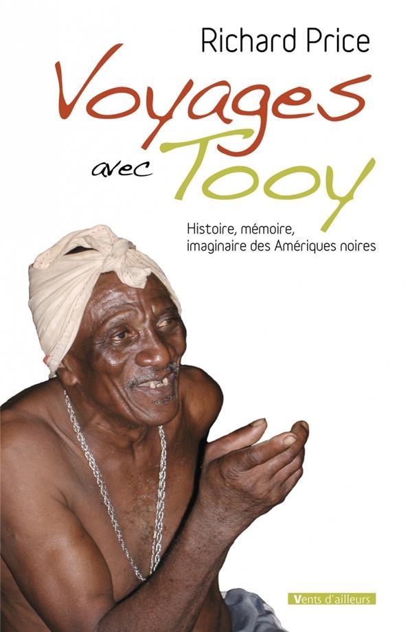 Voyages avec tooy ; histoire, mémoire, imaginaire des Amériques noires