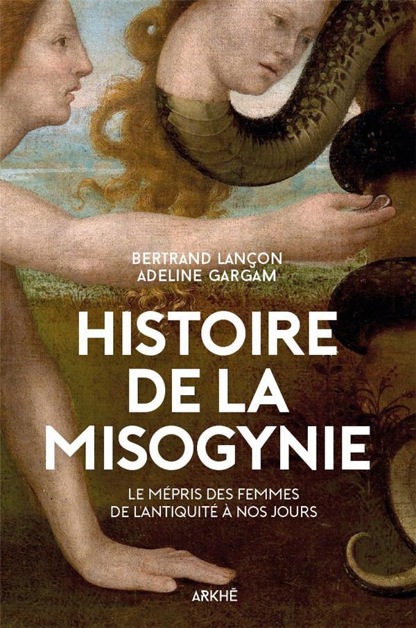 histoire de la misogynie ; le mépris des femmes, de l'antiquité à nos jours