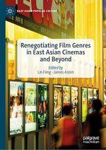 Renegotiating Film Genres in East Asian Cinemas and Beyond  - Lin Feng - James Aston