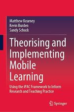 Theorising and Implementing Mobile Learning  - Kevin Burden - Sandy Schuck - Matthew Kearney