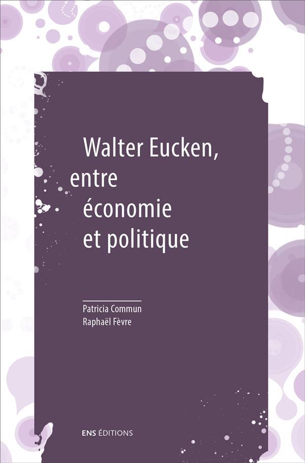 Walter eucken, entre economie et politique