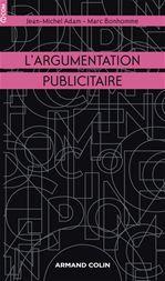L'argumentation publicitaire ; rhétorique de l'éloge et de la persuasion (2e édition)