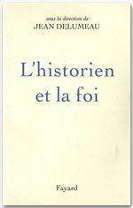 L'Historien et la foi  - Jean Delumeau