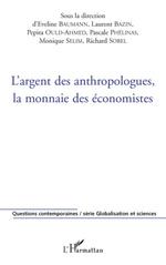 Vente Livre Numérique : L'argent des anthropologues, la monnaie des économistes  - Pepita Ould-Ahmed - Laurent Bazin - Richard Sobel - Pascale Phelinas - Monique Selim - Eveline Baumann