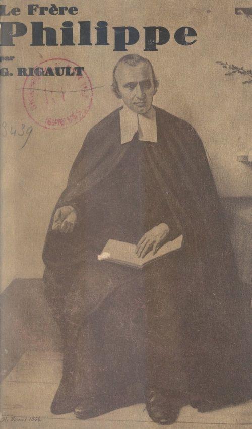 Un grand éducateur apostolique : le frère Philippe  - Georges Rigault