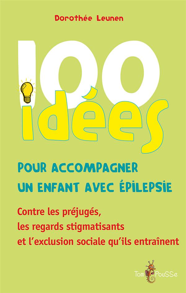 100 idées ; pour accompagner un enfant avec épilepsie ; contre les préjugés, les regards stigmatisants et l'exclusion sociale qu'ils entraînent