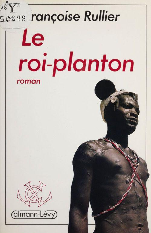 Le Roi-planton  - Françoise Rullier-Theuret