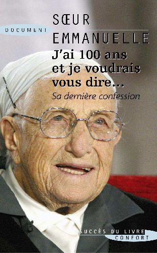 J'ai 100 ans et je voudrais vous dire... ; sa dernière confession