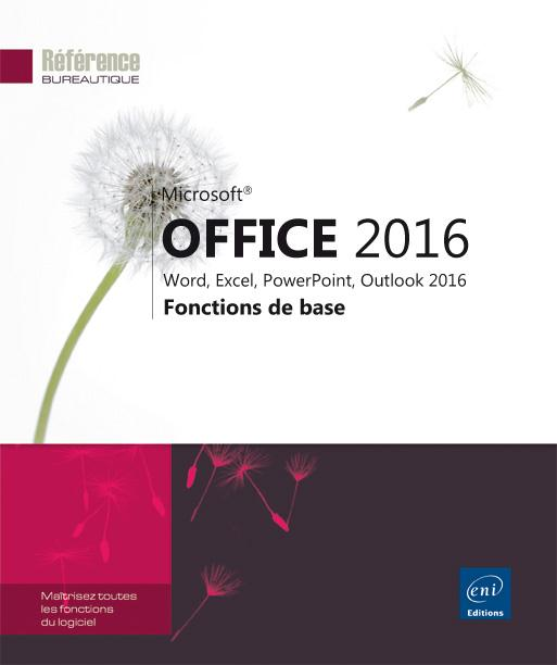 Microsoft® Office 2016 ; Word, Excel, PowerPoint, Outlook 2016 : fonctions de base