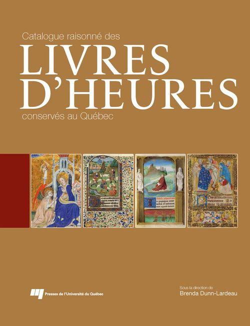 Catalogue raisonne des livres d'heures conserves au quebec (souple)