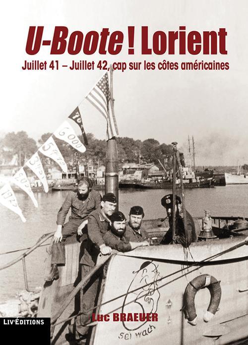u-boote ! Lorient : juillet 41-juillet 42, cap sur les côtes américaines