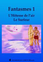 Fantasmes 1, L´Hôtesse de l´air, Le Surfeur  - Noann Lyne - Chocolatcannelle - Lily  Dufresn - Jean-Philippe Ubernois