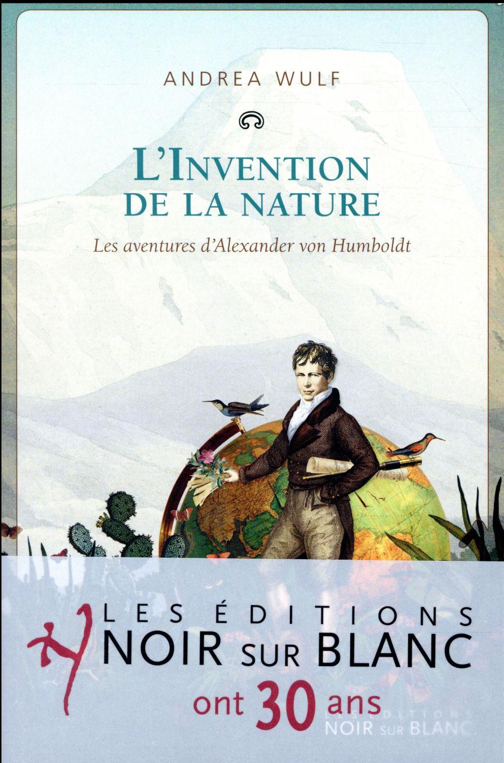 L'invention de la nature ; les aventures d'Alexander von Humboldt