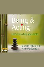 Being & Acting  - Anne Givaudan - Daniel Meurois