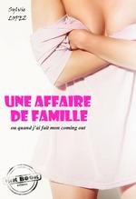 Vente Livre Numérique : Une affaire de famille : ou quand j´ai fait mon coming out [Histoire vraie et non censurée]  - Sylvie Lopez