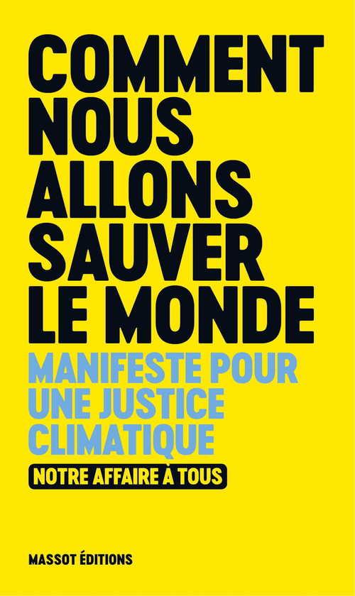 Comment nous allons sauver le monde : manifeste pour une justice climatique ; notre affaire à tous